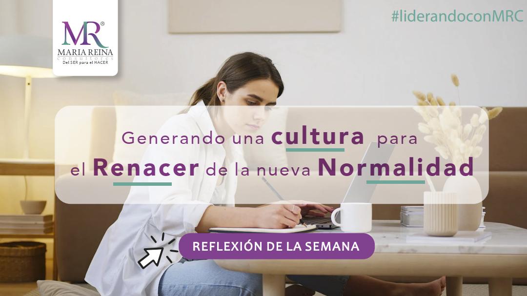 Generando una cultura para el Renacer de la nueva Normalidad